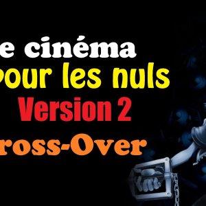 Le cinéma pour les nuls (Version 2) Episode 08 : Cross-Over