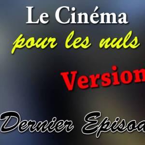 Le cinéma pour les nuls (Version 2) Dernier Episode