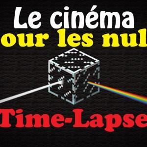 Le cinéma pour les nuls (Saison 04) Episode 08 : Time-Lapse