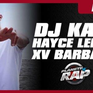 Dj Kayz avec Hayce Lemsi et le XV Barbare en live dans Planète Rap